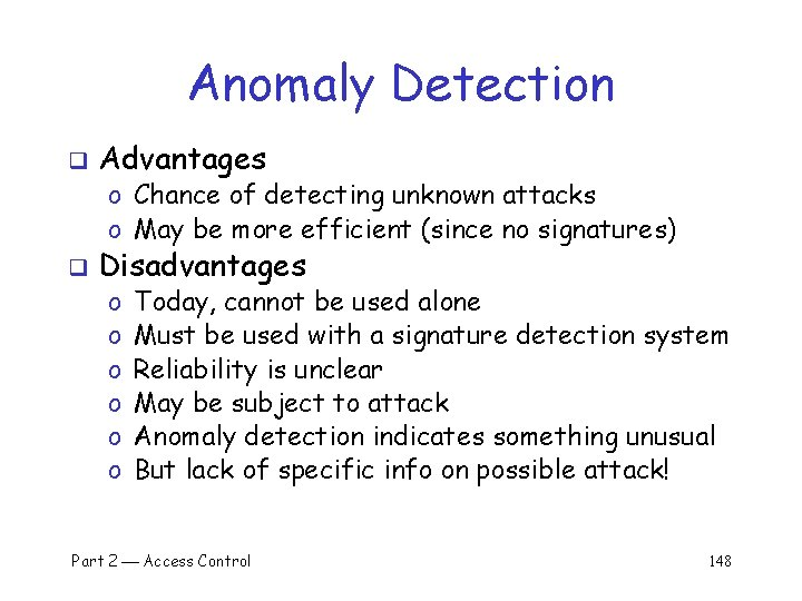 Anomaly Detection q Advantages o Chance of detecting unknown attacks o May be more