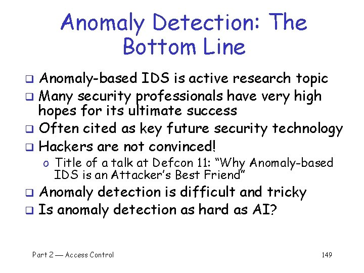 Anomaly Detection: The Bottom Line Anomaly-based IDS is active research topic q Many security
