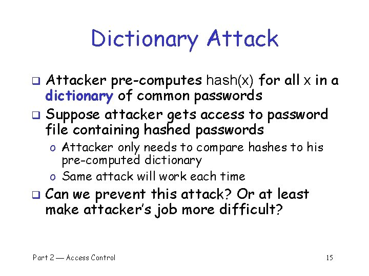 Dictionary Attacker pre-computes hash(x) for all x in a dictionary of common passwords q