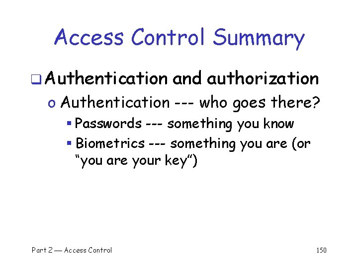 Access Control Summary q Authentication and authorization o Authentication --- who goes there? §
