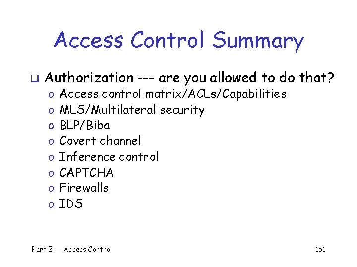 Access Control Summary q Authorization --- are you allowed to do that? o o