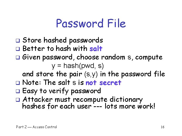 Password File Store hashed passwords q Better to hash with salt q Given password,