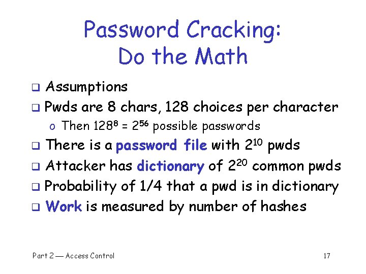 Password Cracking: Do the Math Assumptions q Pwds are 8 chars, 128 choices per