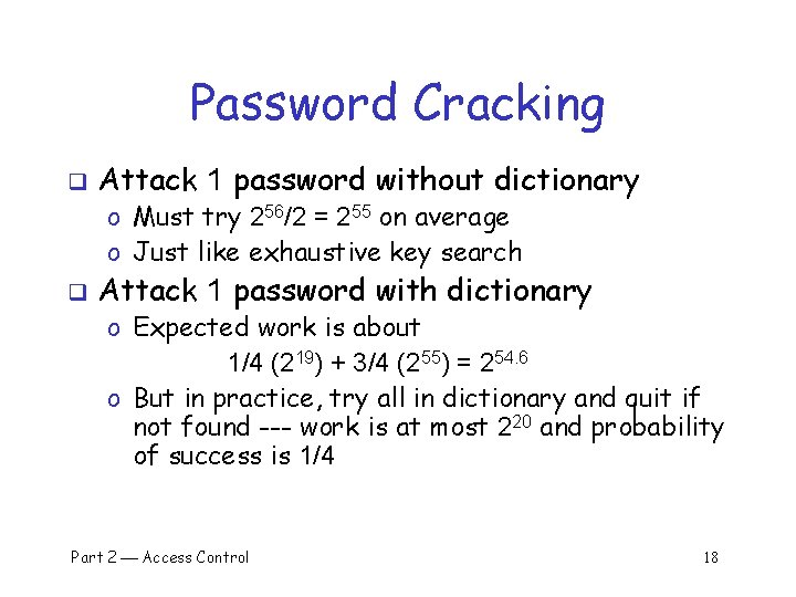 Password Cracking q Attack 1 password without dictionary o Must try 256/2 = 255
