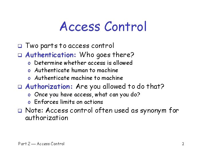 Access Control q q Two parts to access control Authentication: Who goes there? o