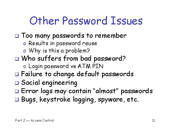 Other Password Issues q Too many passwords to remember o Results in password reuse