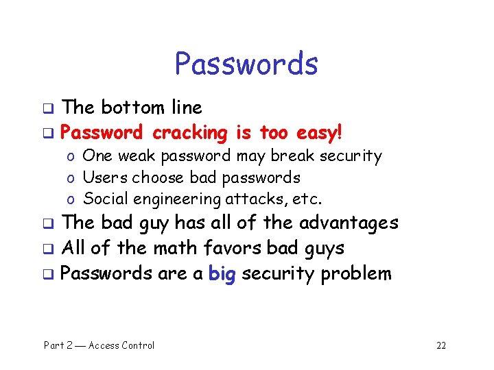 Passwords The bottom line q Password cracking is too easy! q o One weak