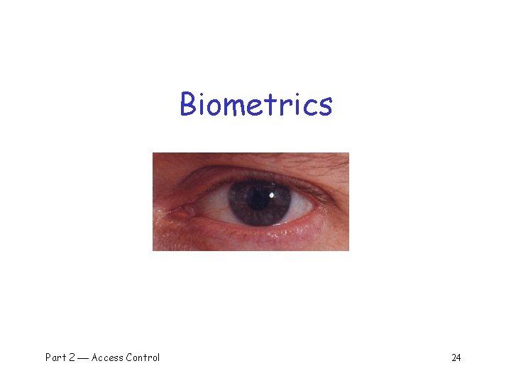 Biometrics Part 2 Access Control 24