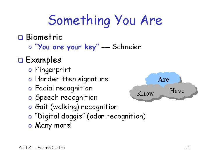 """Something You Are q Biometric o """"You are your key"""" --- Schneier q Examples"""