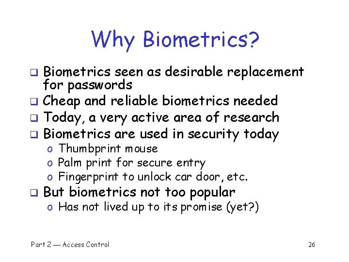 Why Biometrics? Biometrics seen as desirable replacement for passwords q Cheap and reliable biometrics