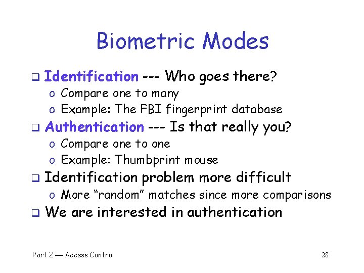 Biometric Modes q Identification --- Who goes there? o Compare one to many o