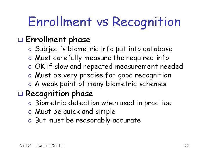 Enrollment vs Recognition q Enrollment phase o o o q Subject's biometric info put