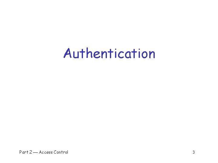 Authentication Part 2 Access Control 3
