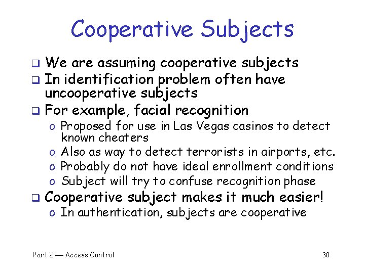 Cooperative Subjects We are assuming cooperative subjects q In identification problem often have uncooperative
