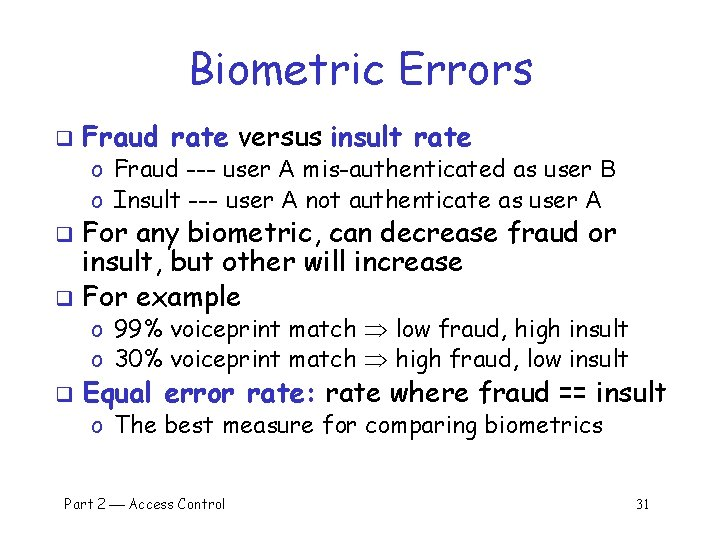 Biometric Errors q Fraud rate versus insult rate o Fraud --- user A mis-authenticated