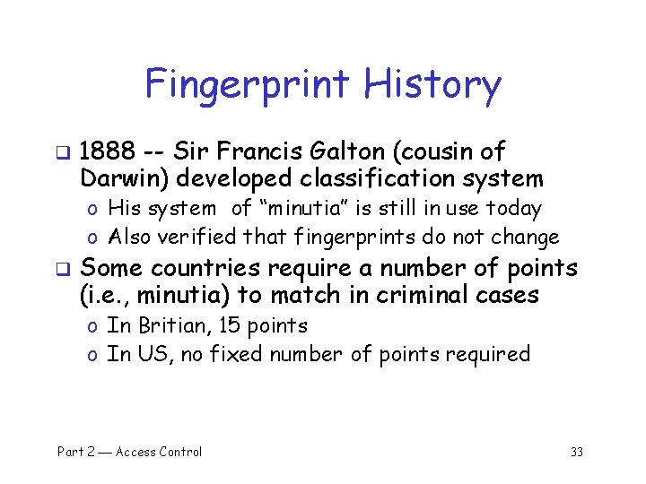 Fingerprint History q 1888 -- Sir Francis Galton (cousin of Darwin) developed classification system