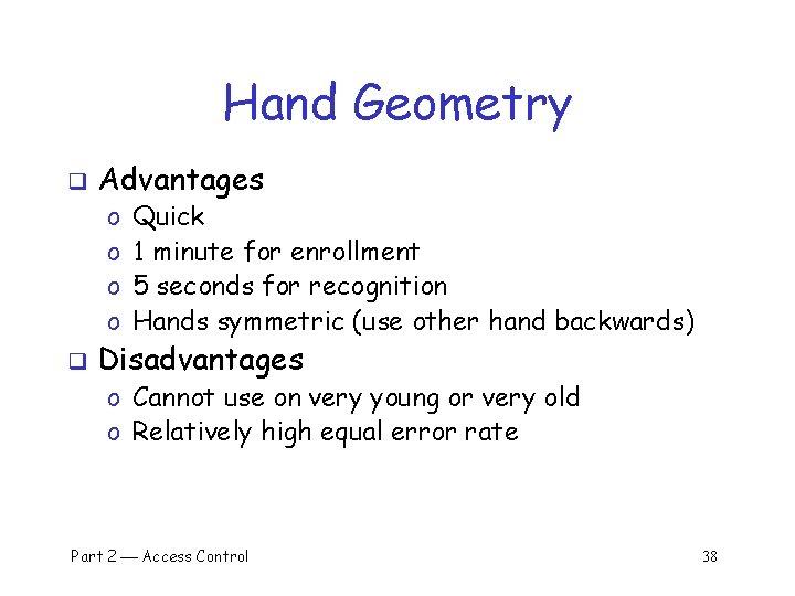 Hand Geometry q Advantages o o q Quick 1 minute for enrollment 5 seconds