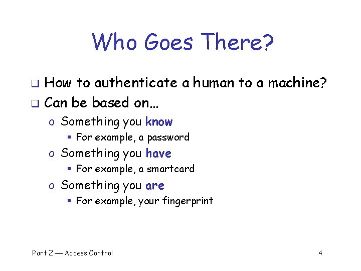 Who Goes There? How to authenticate a human to a machine? q Can be