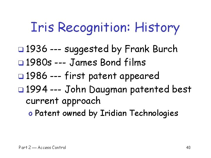 Iris Recognition: History q 1936 --- suggested by Frank Burch q 1980 s ---
