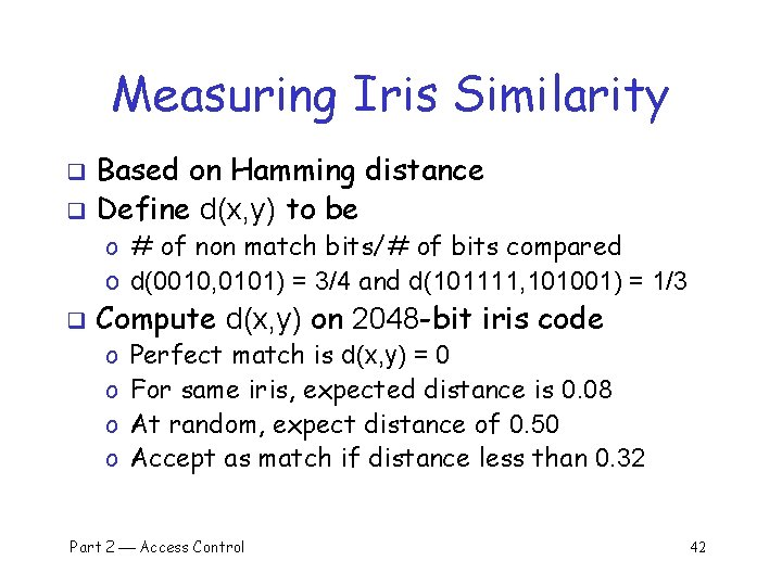 Measuring Iris Similarity Based on Hamming distance q Define d(x, y) to be q