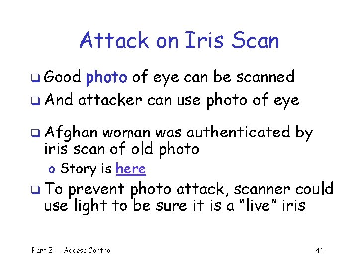 Attack on Iris Scan q Good photo of eye can be scanned q And