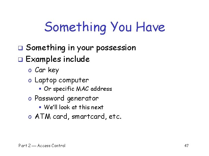 Something You Have Something in your possession q Examples include q o Car key
