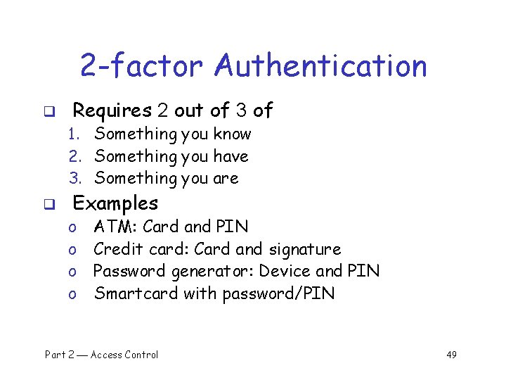 2 -factor Authentication q Requires 2 out of 3 of 1. Something you know
