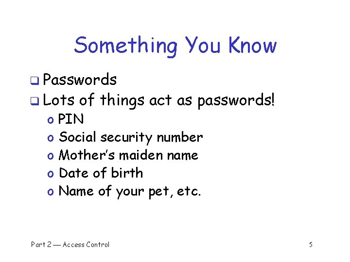 Something You Know q Passwords q Lots o o of things act as passwords!