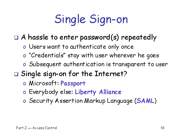 Single Sign-on q A hassle to enter password(s) repeatedly o Users want to authenticate