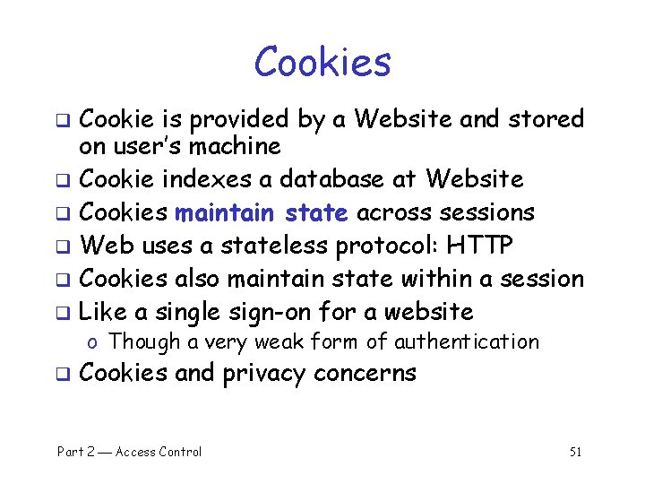 Cookies Cookie is provided by a Website and stored on user's machine q Cookie