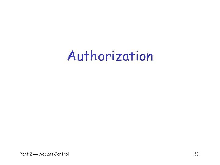 Authorization Part 2 Access Control 52