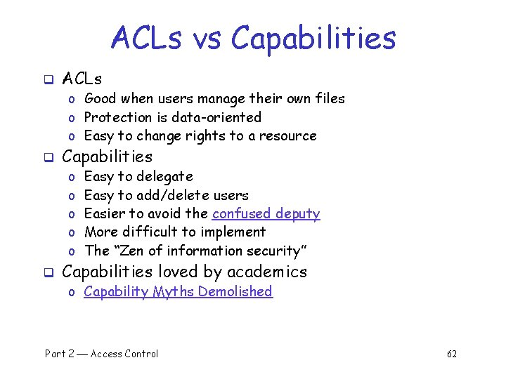 ACLs vs Capabilities q ACLs o Good when users manage their own files o
