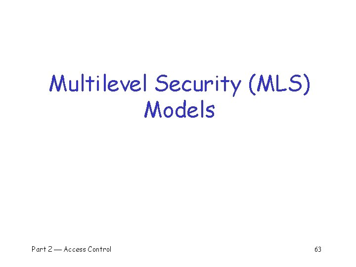Multilevel Security (MLS) Models Part 2 Access Control 63