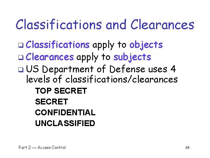 Classifications and Clearances q Classifications apply to objects q Clearances apply to subjects q