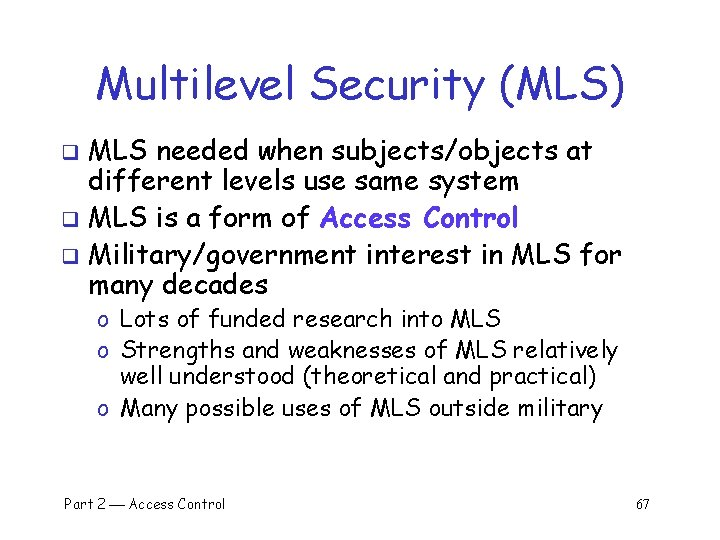 Multilevel Security (MLS) MLS needed when subjects/objects at different levels use same system q
