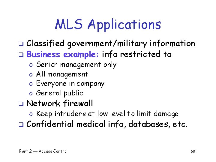 MLS Applications Classified government/military information q Business example: info restricted to q o o