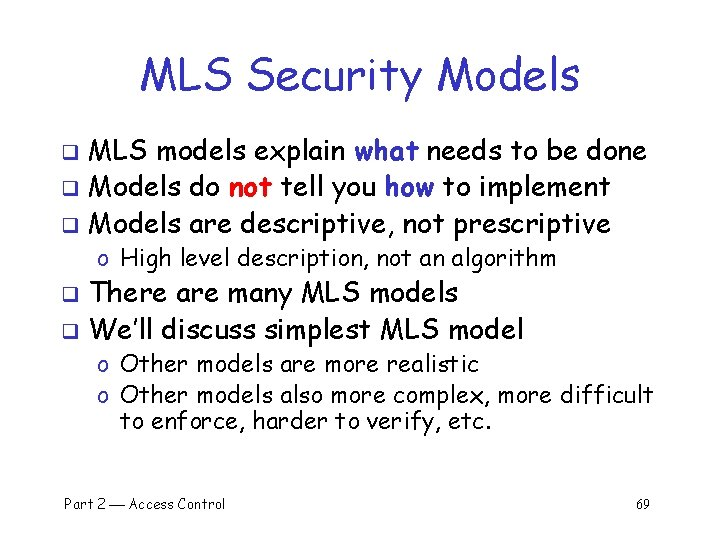 MLS Security Models MLS models explain what needs to be done q Models do