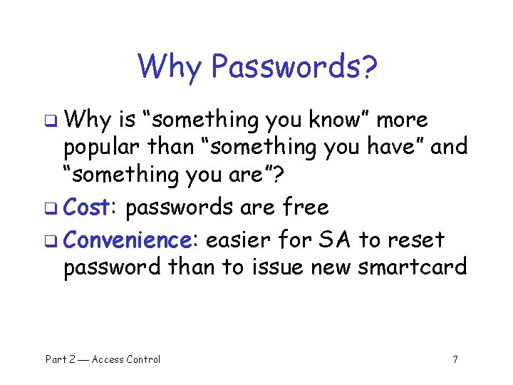 """Why Passwords? q Why is """"something you know"""" more popular than """"something you have"""""""