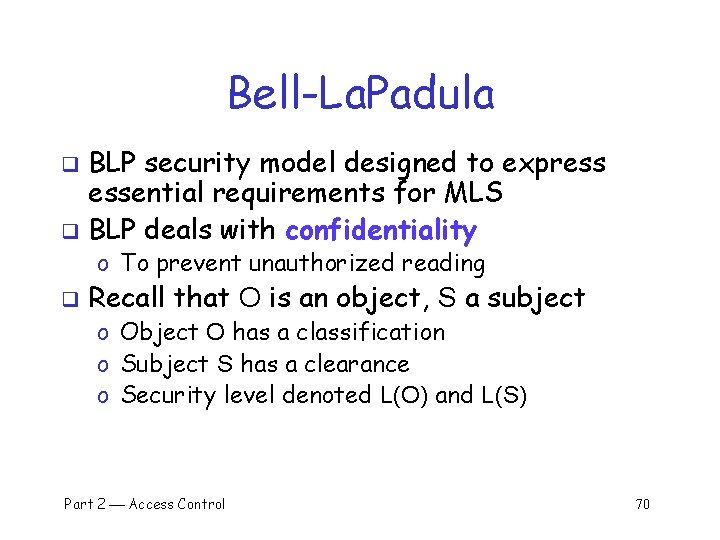 Bell-La. Padula BLP security model designed to express essential requirements for MLS q BLP