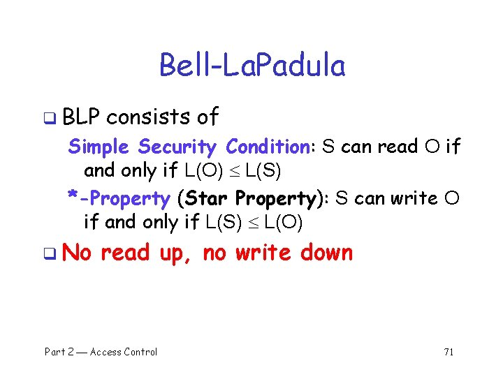 Bell-La. Padula q BLP consists of Simple Security Condition: S can read O if