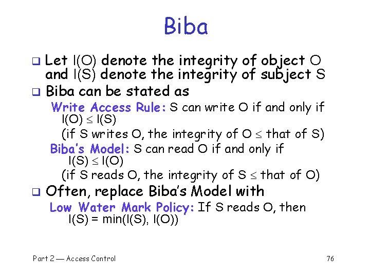 Biba Let I(O) denote the integrity of object O and I(S) denote the integrity