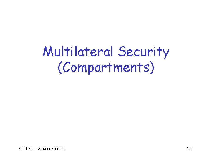 Multilateral Security (Compartments) Part 2 Access Control 78