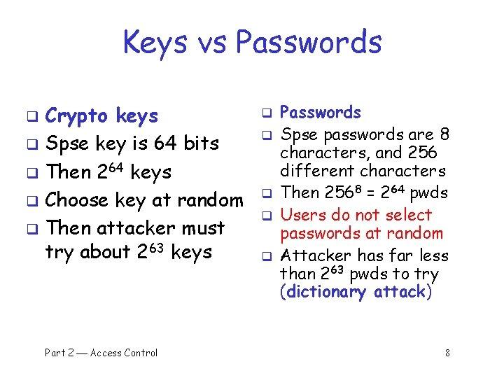 Keys vs Passwords Crypto keys q Spse key is 64 bits q Then 264