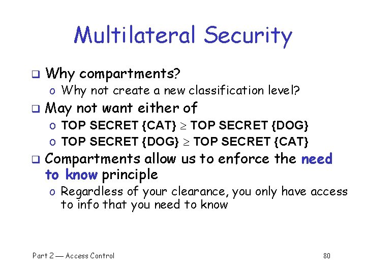 Multilateral Security q Why compartments? o Why not create a new classification level? q