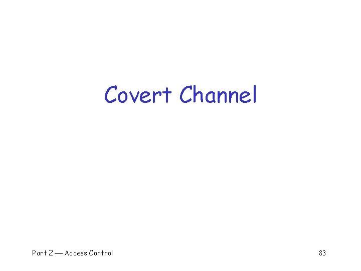 Covert Channel Part 2 Access Control 83