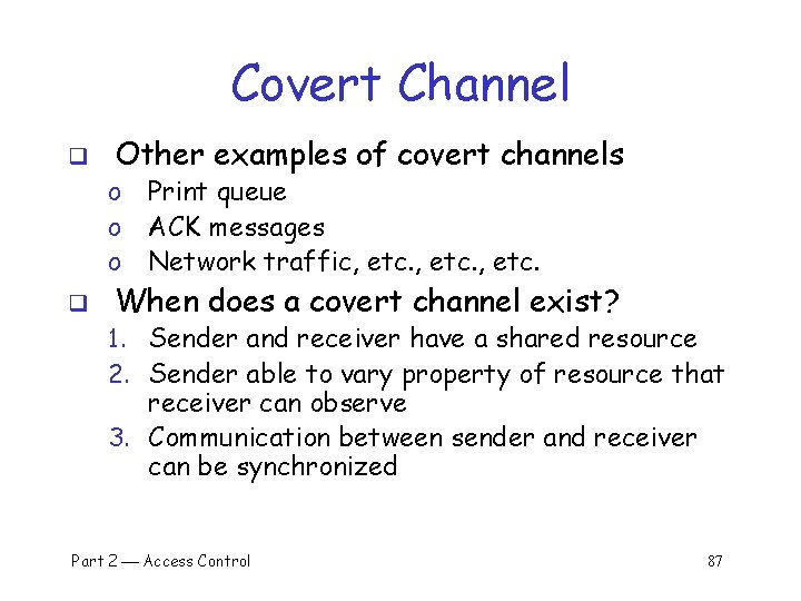 Covert Channel q Other examples of covert channels o o o q Print queue