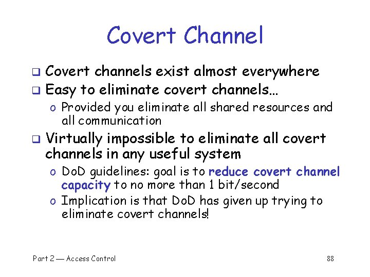 Covert Channel Covert channels exist almost everywhere q Easy to eliminate covert channels… q