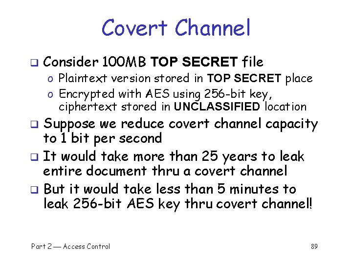 Covert Channel q Consider 100 MB TOP SECRET file o Plaintext version stored in