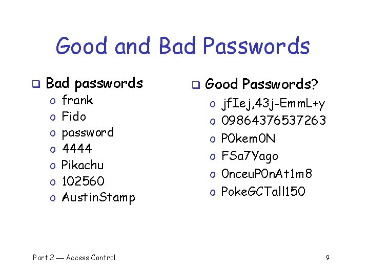 Good and Bad Passwords q Bad passwords o o o o frank Fido password