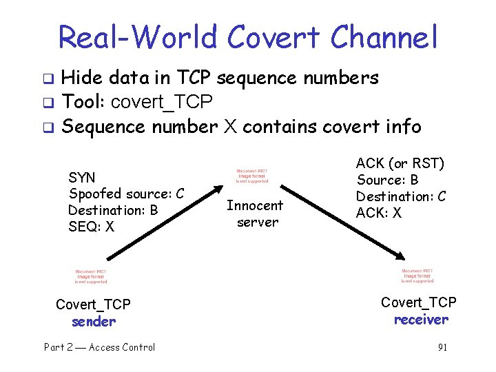 Real-World Covert Channel Hide data in TCP sequence numbers q Tool: covert_TCP q Sequence